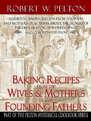 Baking Recipes of Our Founding Fathers By Pelton, Pelton W.